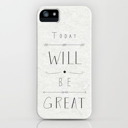 Today will be great! iPhone Case
