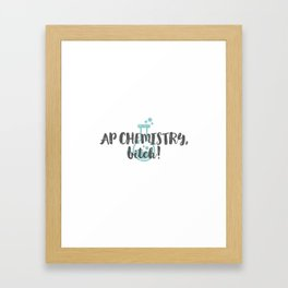 AP CHEMISTRY, bitch! Framed Art Print