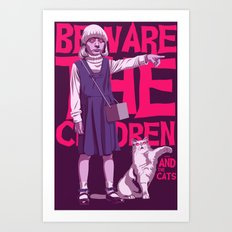 Beware the children...and the cats Art Print