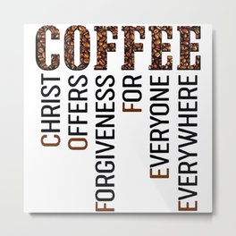 Coffee - Christ offers Forgiveness for everyone everywhere Metal Print
