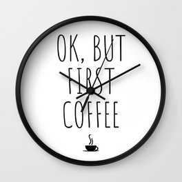 OK But First Coffee Drink Gift Funny Wall Clock