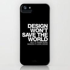 DESIGN WON'T SAVE THE WORLD iPhone (5, 5s) Slim Case