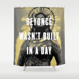 Bey Wasn't Built In A Day Shower Curtain