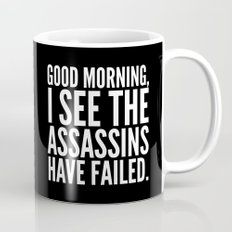 Good morning, I see the assassins have failed. (Black) Mug