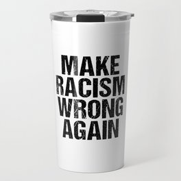 Make Racism Wrong Again print Anti-Hate Anti Trump Message product Travel Mug