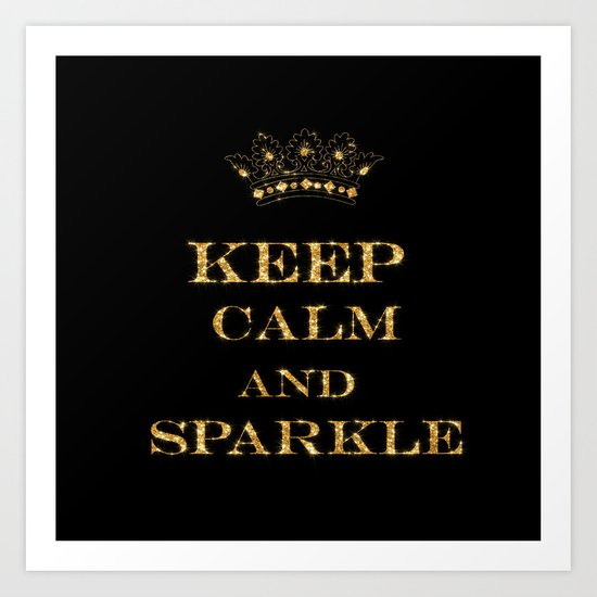 Keep calm and Sparkle- Gold Glitter effect on Black Background #Society6 Art Print