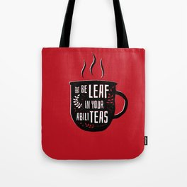 Have Beleaf in Your Abiliteas - Tea Pun Tote Bag
