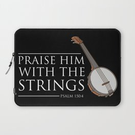 Praise Him With The Strings Psalm 150:4 Banjo Player Gift Laptop Sleeve