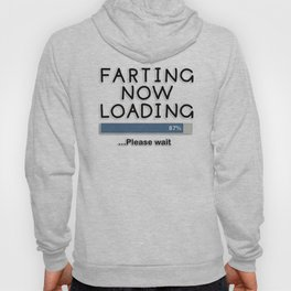 Farting Now Loading ... Please Wait Hoody