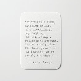"""""""There isn't time..."""" Mark Twain quote Bath Mat"""