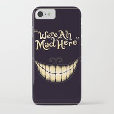 We're All Mad Here iPhone 7 Slim Case