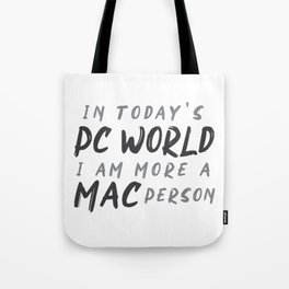 In today's PC World I am more a MAC person Tote Bag
