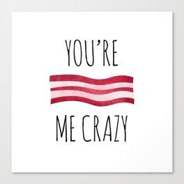 You're Bacon Me Crazy Canvas Print