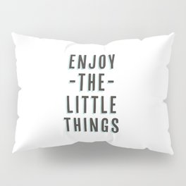 Enjoy The Little Things Pillow Sham