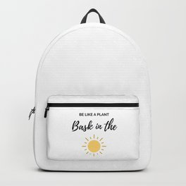 Be like a plant bask in the sun Backpack