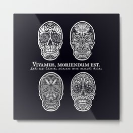 Sugar Skulls- Vivamus, Moriendum Est, by Nicole B Roberts Metal Print