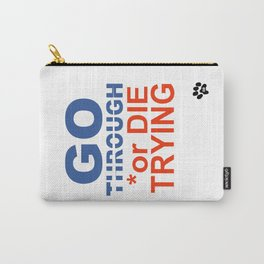 Go THROUGH or DIE TRYING Carry-All Pouch