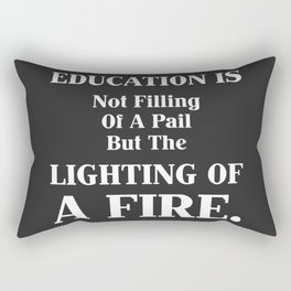 Education Is Not Filling of A Pail But The Lighting Of A Fire. Rectangular Pillow