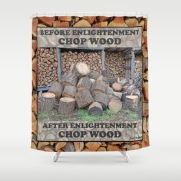 AFTER ENLIGHTENMENT CHOP WOOD Shower Curtain