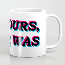 Not Yours Never Was Coffee Mug