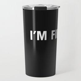 i'm fine. Travel Mug