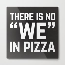 No We In Pizza Funny Quote Metal Print