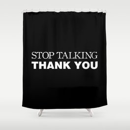 Stop Talking Thank You Shower Curtain
