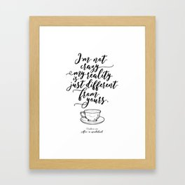 I'm not crazy my reality is just different from yours | Alice in wonderland Framed Art Print