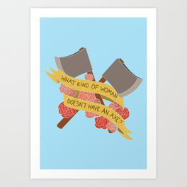 what kind of woman doesn't have an axe? (brooklyn 99) Art Print