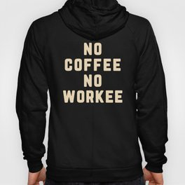 No Coffee No Workee Funny Quote Hoody