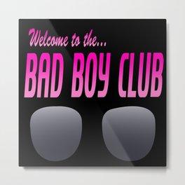 The BAD BOY CLUB Metal Print