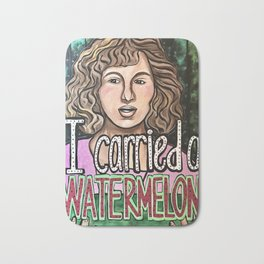 I carried a watermelon... Bath Mat