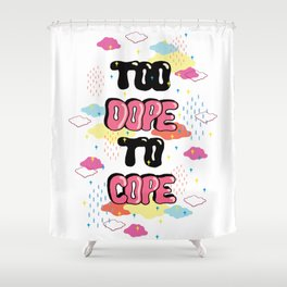 TOO DOPE TO COPE Shower Curtain
