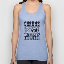 Chrome Don't Get You Home Unisex Tank Top