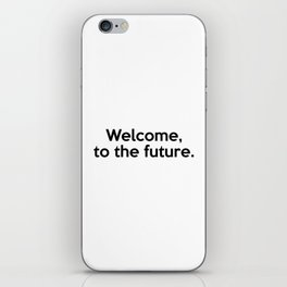 Welcome, to the future. iPhone Skin