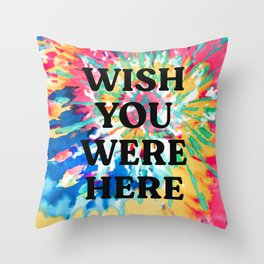 Wish You Were Here | Tie Dye Edition Throw Pillow
