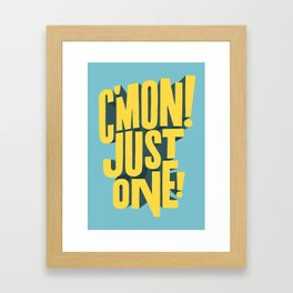 C'mon just one! Framed Art Print