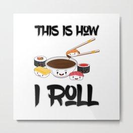 This Is How I Roll Sushi Family Kawaii Japanese Sashimi Maki Nigiri Metal Print