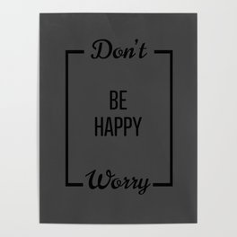 Don't be happy worry Poster