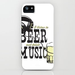 I Listen to Beer and Drink Music iPhone Case