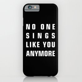 No One Sings Like You Anymore iPhone Case