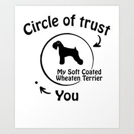 Circle of trust my Soft Coated Wheaten Terrier Art Print