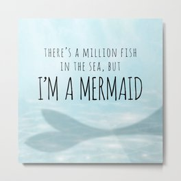 There's A Million Fish In The Sea, But I'm A Mermaid Metal Print