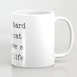 i work hard so my cat can have a better life Coffee Mug