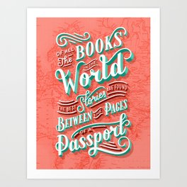 Of All The Books in the World, The Best Stories are Found Between the Pages of a Passport Art Print