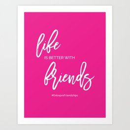 Life is Better with Friends Art Print