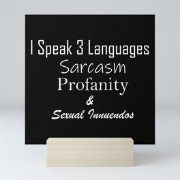 I Speak 3 languages...Sarcasm Profanity & Sexual Innuendos Mini Art Print