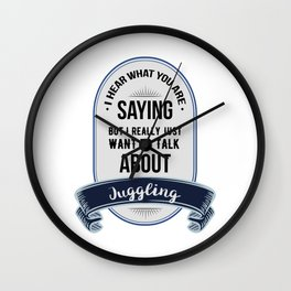I Hear What You Are Saying But I Really Just Want To Talk About Juggling Wall Clock