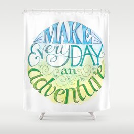 Make Every Day an Adventure Shower Curtain