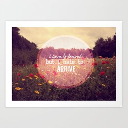 I love to travel but I hate to arrive  Art Print